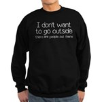 I Don't Want To Go Outside Funny Sweatshirt (dark)