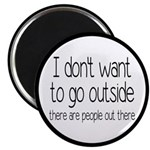 I Don't Want To Go Outside Funny Magnet