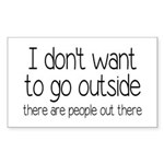 I Don't Want To Go Outside Funny Sticker (Rectangl
