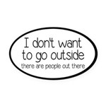 I Don't Want To Go Outside Funny Oval Car Magnet