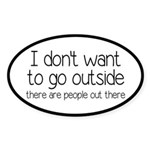 I Don't Want To Go Outside Funny Sticker (Oval)