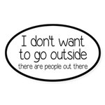 I Don't Want To Go Outside Funny Sticker (Oval 10