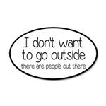 I Don't Want To Go Outside Funny 20x12 Oval Wall D