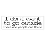 I Don't Want To Go Outside Funny Sticker (Bumper 1