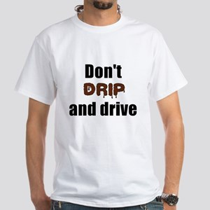 Dont drip and drive T-Shirt