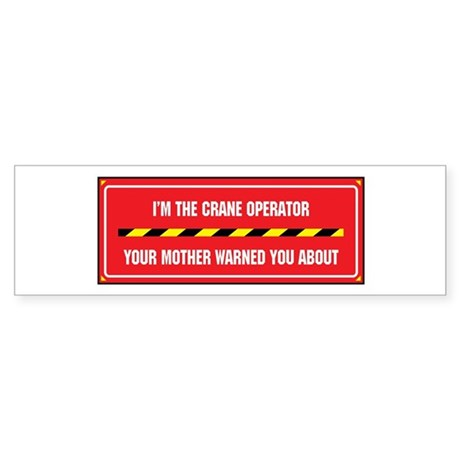 I'm the Crane Operator Bumper Sticker