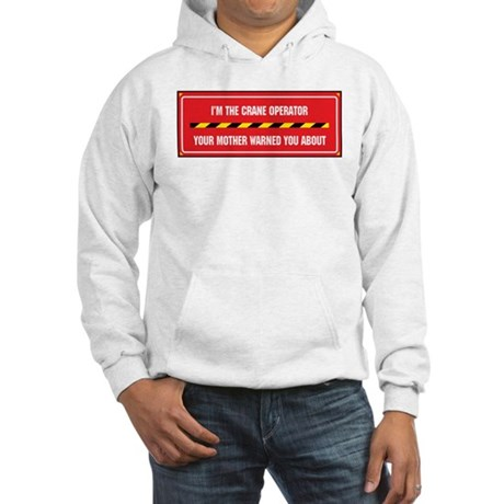 I'm the Crane Operator Hooded Sweatshirt