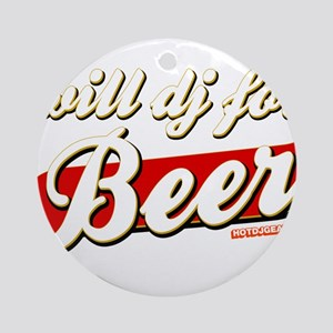 Will DJ For Beer Ornament (Round)