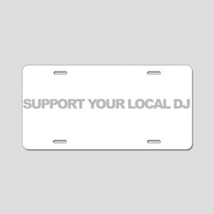 Support Your Local DJ Aluminum License Plate