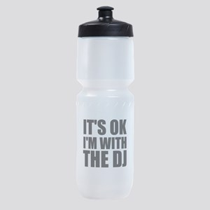 It's Ok, I'm With The DJ Sports Bottle