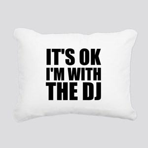 It's Ok, I'm With The DJ Rectangular Canvas Pillow