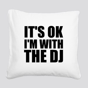 It's Ok, I'm With The DJ Square Canvas Pillow