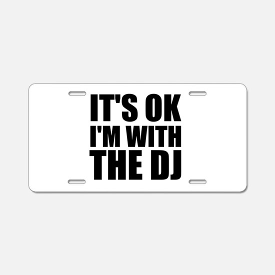 It's Ok, I'm With The DJ Aluminum License Plate