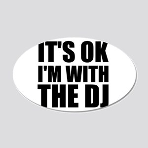 It's Ok, I'm With The DJ 20x12 Oval Wall Decal