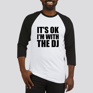 It's Ok, I'm With The DJ Baseball Jersey