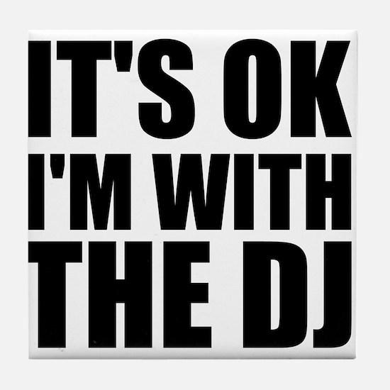 It's Ok, I'm With The DJ Tile Coaster
