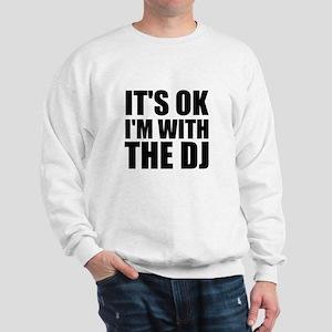 It's Ok, I'm With The DJ Sweatshirt