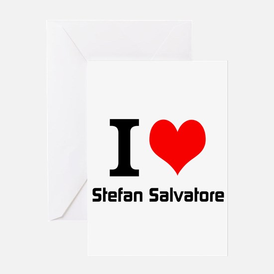I love Stefan Salvatore Greeting Cards