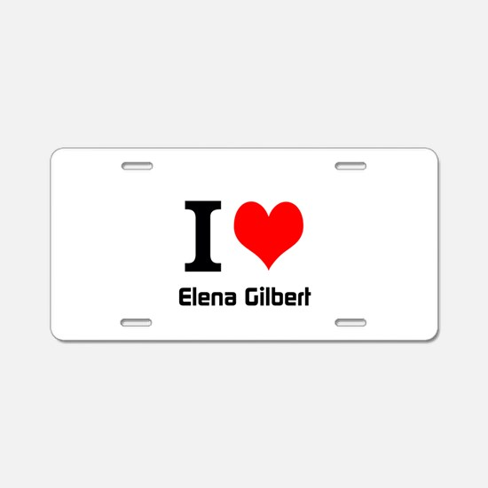 I love Elena Gilbert Aluminum License Plate