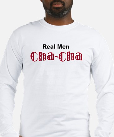 """Real Men Cha-Cha"" Long Sleeve T-Shirt"