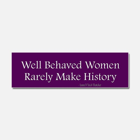 Cute Well behaved women rarely make history Car Magnet 10 x 3