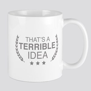 That's A Terrible Idea Mug