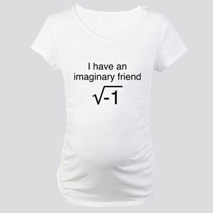 I Have An Imaginary Friend Maternity T-Shirt