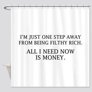 All I Need Now Is Money Shower Curtain