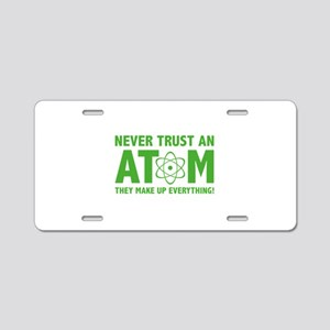 Never Trust An Atom Aluminum License Plate