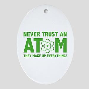 Never Trust An Atom Ornament (Oval)