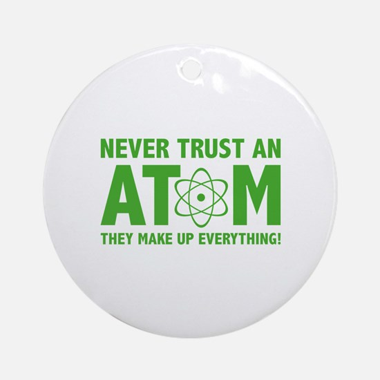 Never Trust An Atom Ornament (Round)