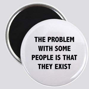 The Problem With Some People Is That They Exist Ma