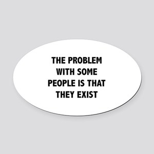 The Problem With Some People Is That They Exist Ov