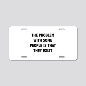 The Problem With Some People Is That They Exist Al
