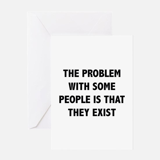 The Problem With Some People Is That They Exist Gr