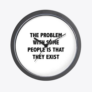 The Problem With Some People Is That They Exist Wa