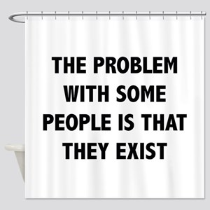 The Problem With Some People Is That They Exist Sh