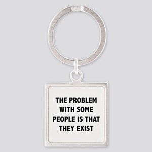 The Problem With Some People Is That They Exist Sq