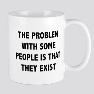 The Problem With Some People Is That They Exist Mu