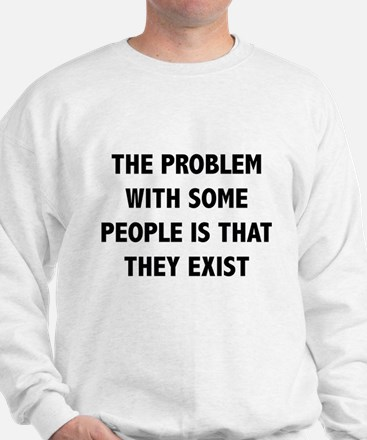 The Problem With Some People Is That They Exist Sw