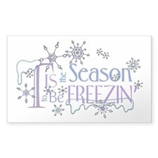 Tis the Season to be Freezin Sticker