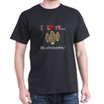 I Love Mushrooms Dark T-Shirt