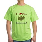 I Love Mushrooms Green T-Shirt