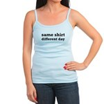 Same Shirt Different Day Funny Jr. Spaghetti Tank