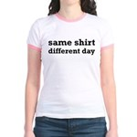 Same Shirt Different Day Funny Jr. Ringer T-Shirt