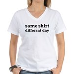 Same Shirt Different Day Funny Women's V-Neck T-Sh