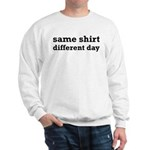 Same Shirt Different Day Funny Sweatshirt