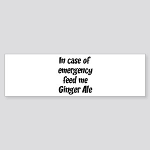 Feed me Ginger Ale Bumper Sticker