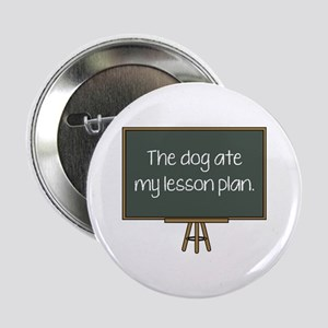 """The Dog Ate My Lesson Plan 2.25"""" Button"""