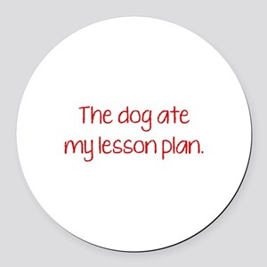 The Dog Ate My Lesson Plan Round Car Magnet